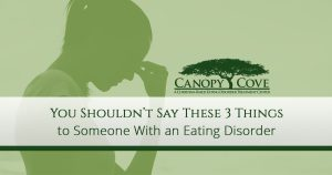 You Shouldn't Say These 3 Things to Someone WIth an Eating Disorder