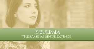 Is Bulimia The Same as Binge Eating