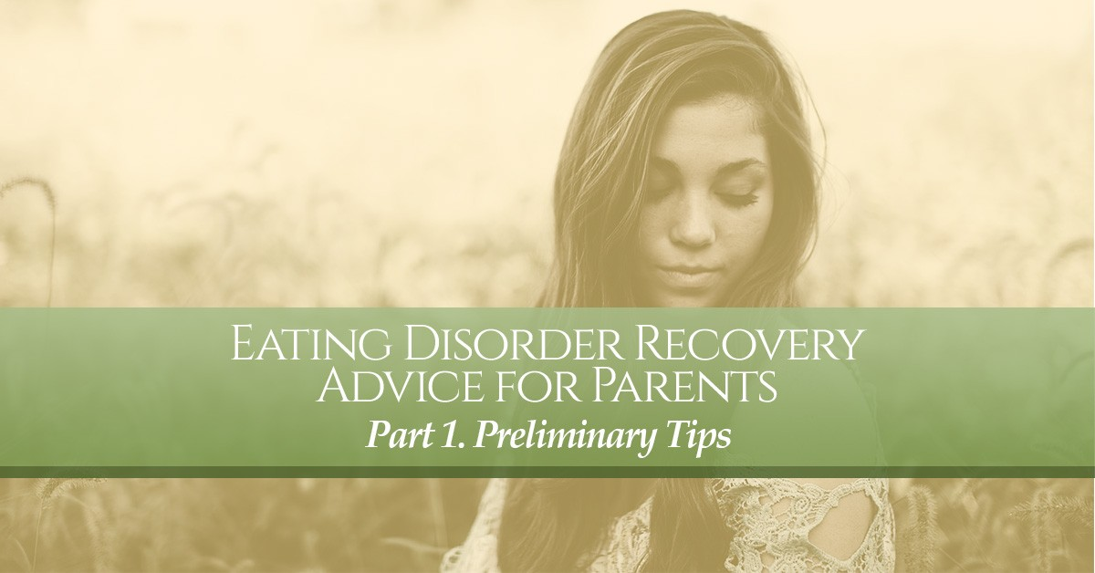 Eating Disorder Recovery Advice for Parents - Part 1. Preliminary Tips