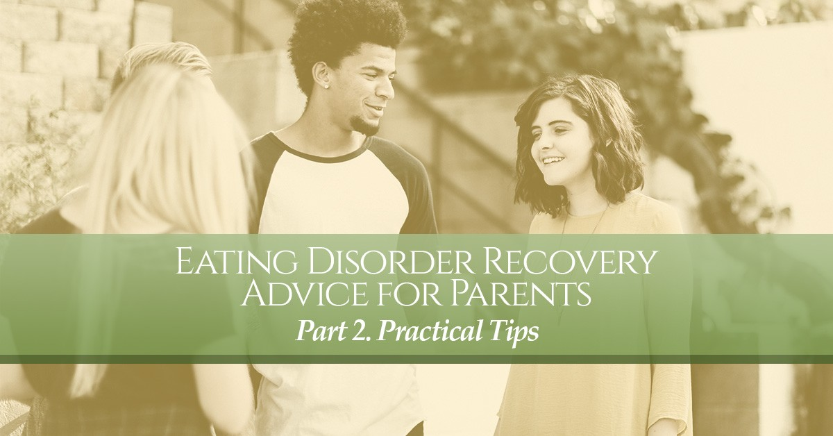 Eating Disorder Recovery Advice for Parents - Part 2. Practical Tips